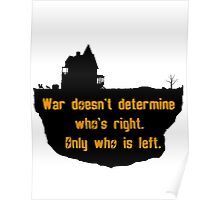 War Doesn't Determine Who's Right - Only Who Is Left Poster