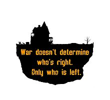 War Doesn't Determine Who's Right - Only Who Is Left Photographic Print