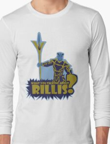 What You Talking About Rillis? Long Sleeve T-Shirt