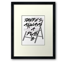 There's ALWAYS a Plan B Framed Print