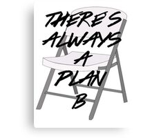 There's ALWAYS a Plan B Canvas Print