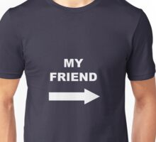 My friend Unisex T-Shirt