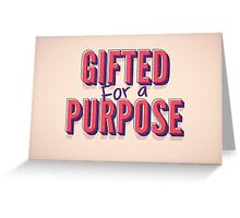 Gifted For A Purpose Greeting Card