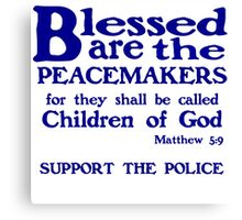 BLESSED ARE THE PEACEMAKERS - SUPPORT POLICE Canvas Print