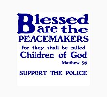 BLESSED ARE THE PEACEMAKERS - SUPPORT POLICE Unisex T-Shirt