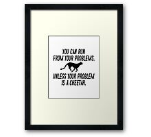 Run From Your Problems Framed Print