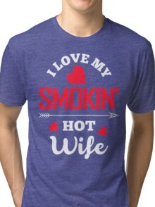 Marriage Date Night Tee - I Love My Smokin' Hot Wife  Tri-blend T-Shirt