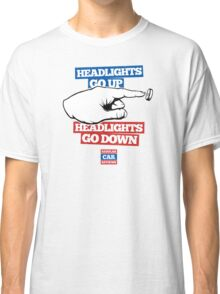 Headlights go UP, Headlights go DOWN! Classic T-Shirt