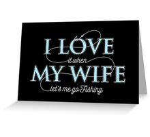 I Love My Wife - Fishing Husband T shirt Greeting Card