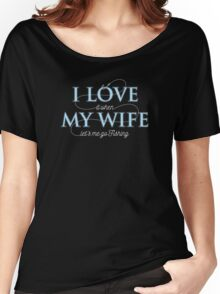 I Love My Wife - Fishing Husband T shirt Women's Relaxed Fit T-Shirt