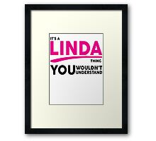 Its A LINDA Thing, You Wouldnt Understand! Framed Print