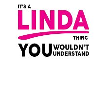 Its A LINDA Thing, You Wouldnt Understand! Photographic Print