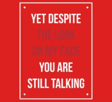 Yet Despite The Look On My Face You Are Still Talking - Funny Humor Shirt Kids Tee