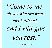 Come to Me, All You Who Are Weary and Burdened, and I Will Give You Rest (Matthew 11:28) Photographic Print