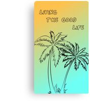 Living the good life Canvas Print