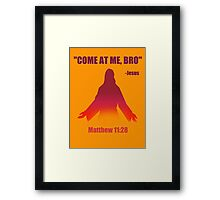 Come At Me Bro (Matthew 11:28) Framed Print