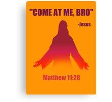 Come At Me Bro (Matthew 11:28) Canvas Print