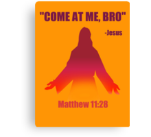 Come At Me Bro (Matthew 11:28) Canvas Print