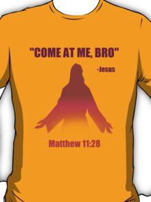 Come At Me Bro (Matthew 11:28) T-Shirt