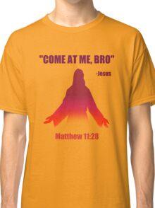 Come At Me Bro (Matthew 11:28) Classic T-Shirt