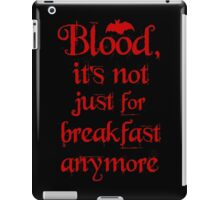 Blood, It's Not Just For Breakfast Anymore iPad Case/Skin