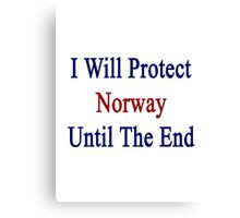 I Will Protect Norway Until The End  Canvas Print
