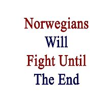 Norwegians Will Fight Until The End  Photographic Print
