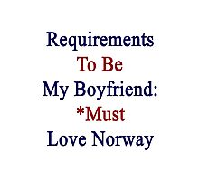 Requirements To Be My Boyfriend: *Must Love Norway  Photographic Print