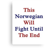 This Norwegian Will Fight Until The End  Canvas Print
