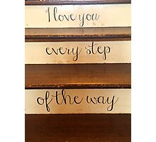 I Love You Every Step Of The Way Photographic Print