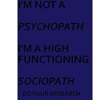 High Functioning Sociopath Photographic Print