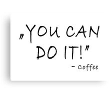 You can do it - coffee Canvas Print