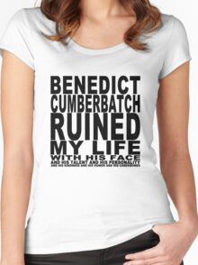 Benedict Cumberbatch Ruined My Life (with his face) Women's Fitted Scoop T-Shirt