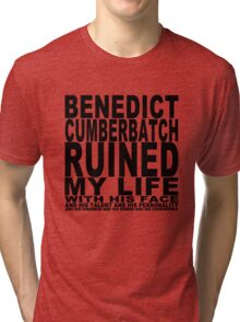 Benedict Cumberbatch Ruined My Life (with his face) Tri-blend T-Shirt