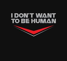 I Don't Want To Be Human Unisex T-Shirt