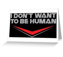 I Don't Want To Be Human Greeting Card