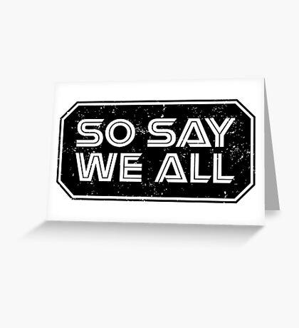 So Say We All (Black) Greeting Card