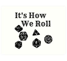 It's How We Roll - Dungeons and Dragons Art Print