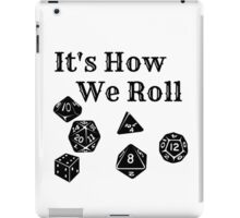 It's How We Roll - Dungeons and Dragons iPad Case/Skin