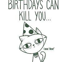 Having Too Many Birthdays Can Kill You by Drew Borja