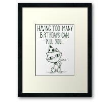 Having Too Many Birthdays Can Kill You Framed Print