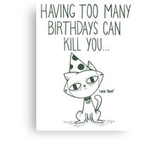 Having Too Many Birthdays Can Kill You Canvas Print