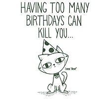 Having Too Many Birthdays Can Kill You Photographic Print