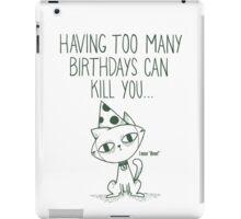 Having Too Many Birthdays Can Kill You iPad Case/Skin