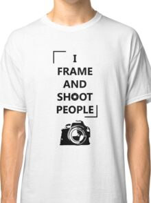 I Frame And Shoot People Classic T-Shirt