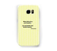 When life gives you lemons.. Samsung Galaxy Case/Skin