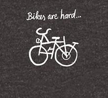 Bikes are hard... Unisex T-Shirt