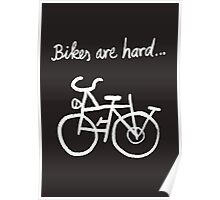 Bikes are hard... Poster