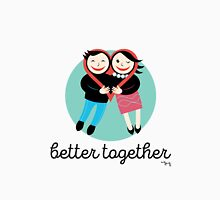 better together Unisex T-Shirt