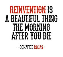 Reinvention Is A Beautiful Thing by Bonafide Rojas